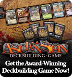Get the Ascension Deckbuilding Game on StarCityGames.com!