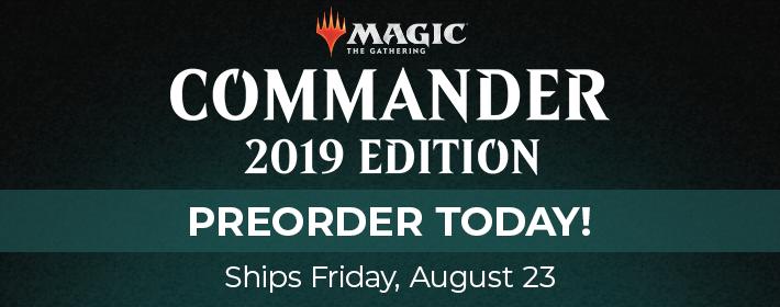 MTG Commander 2019 - Preorder Today!