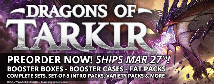 Preorder Dragons of Tarkir Now! Ships March 27th!