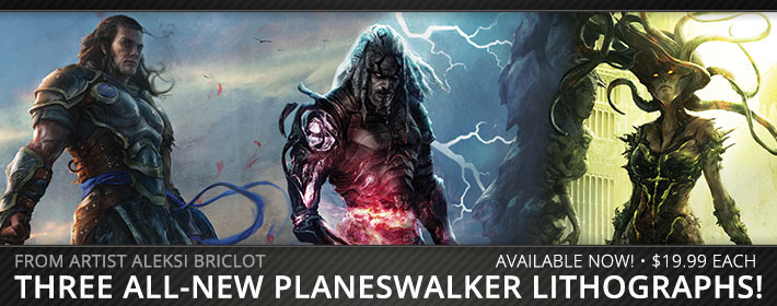 From Artist Aleksi Briclot, Three All-New Planeswalker Lithographs. Available Now! Only $19.99 Each!